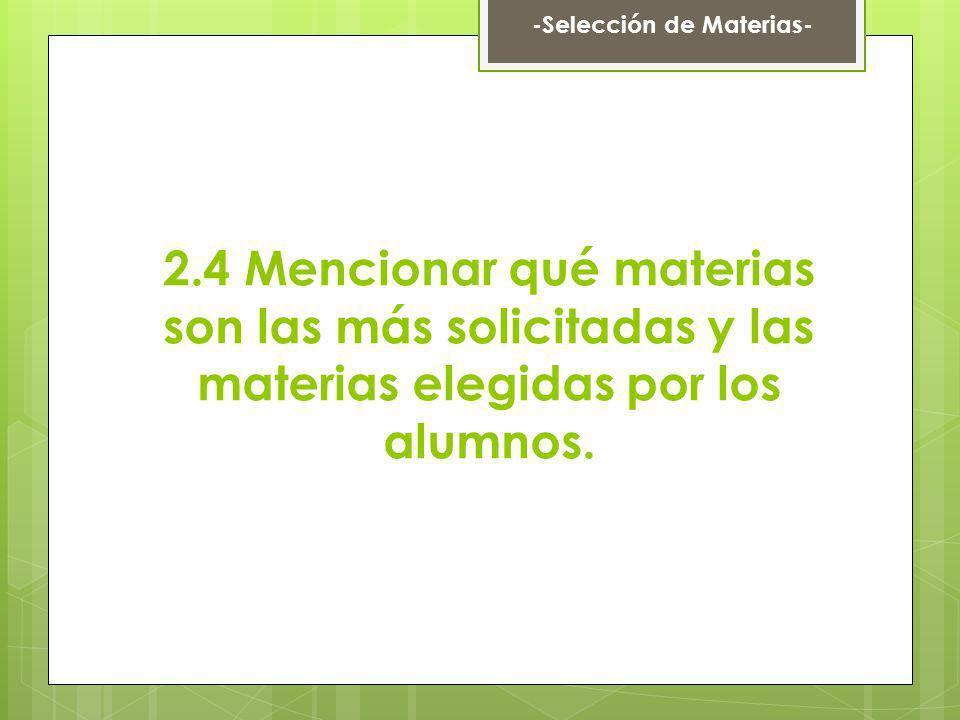 2.4 Mencionar qué materias son las más solicitadas y las materias elegidas por los alumnos. -Selección de Materias-