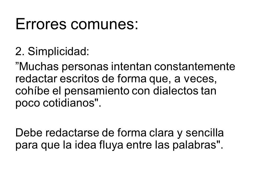 Errores comunes: 2. Simplicidad: Muchas personas intentan constantemente redactar escritos de forma que, a veces, cohíbe el pensamiento con dialectos