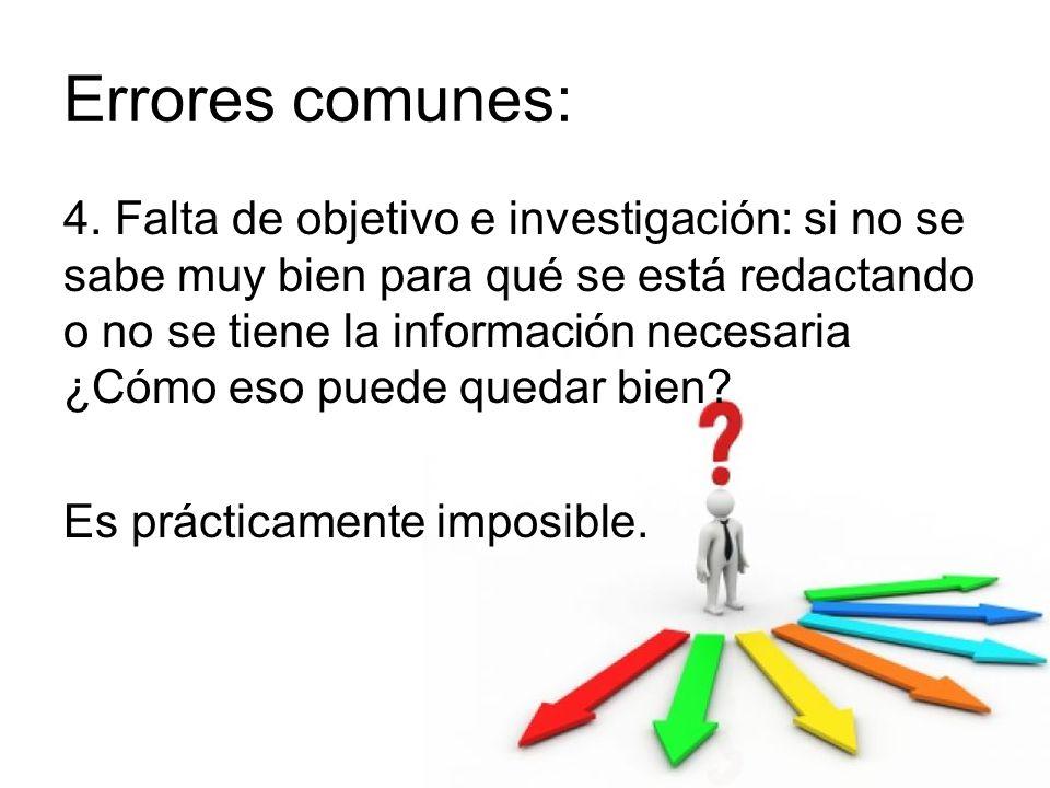 Errores comunes: 4. Falta de objetivo e investigación: si no se sabe muy bien para qué se está redactando o no se tiene la información necesaria ¿Cómo