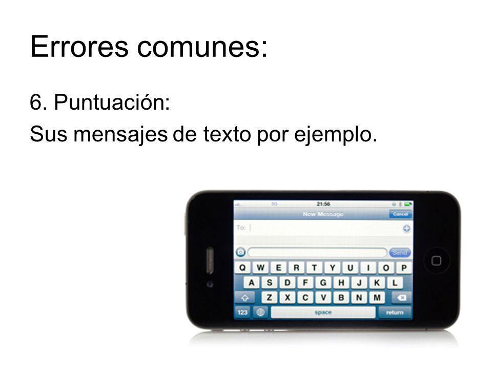 Errores comunes: 6. Puntuación: Sus mensajes de texto por ejemplo.