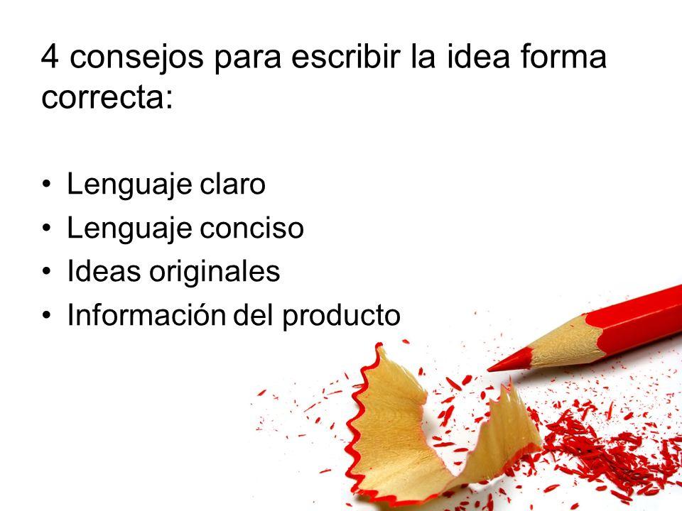 4 consejos para escribir la idea forma correcta: Lenguaje claro Lenguaje conciso Ideas originales Información del producto