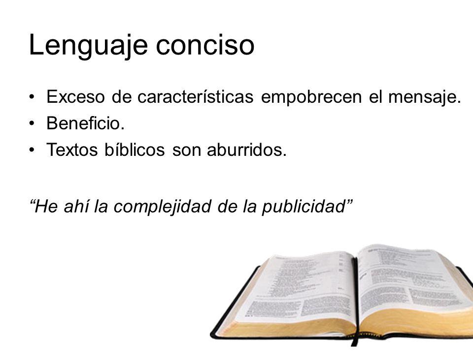 Lenguaje conciso Exceso de características empobrecen el mensaje. Beneficio. Textos bíblicos son aburridos. He ahí la complejidad de la publicidad