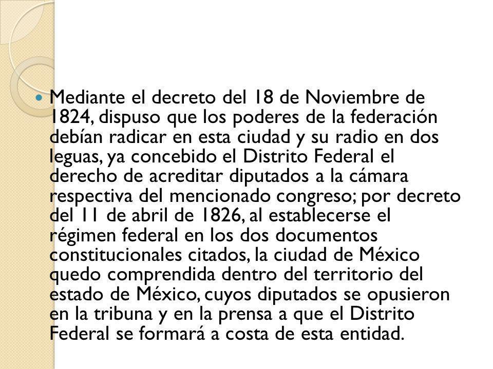 Mediante el decreto del 18 de Noviembre de 1824, dispuso que los poderes de la federación debían radicar en esta ciudad y su radio en dos leguas, ya c