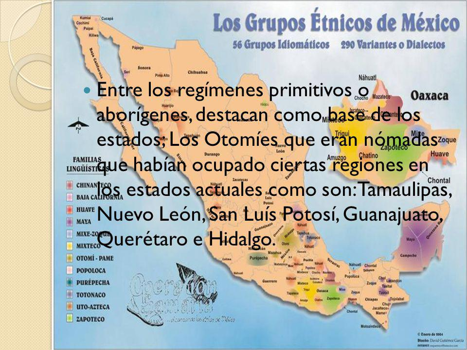 Entre los regímenes primitivos o aborígenes, destacan como base de los estados; Los Otomíes que eran nómadas que habían ocupado ciertas regiones en lo