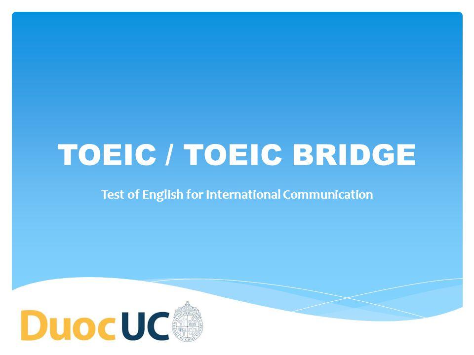 El Test of English for International Communication (TOEIC) es un examen de Inglés profesional para personas que no tienen el inglés como lengua materna.
