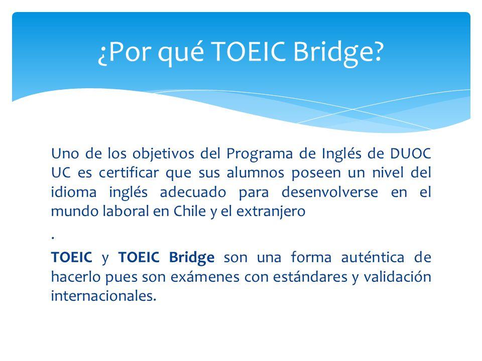 Uno de los objetivos del Programa de Inglés de DUOC UC es certificar que sus alumnos poseen un nivel del idioma inglés adecuado para desenvolverse en