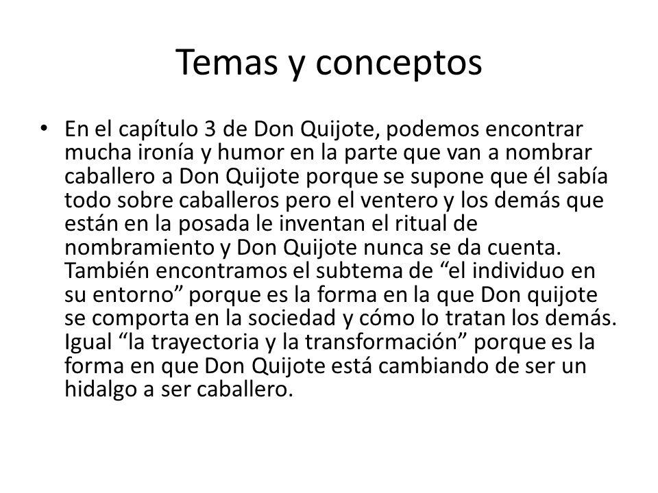 Temas y conceptos En el capítulo 3 de Don Quijote, podemos encontrar mucha ironía y humor en la parte que van a nombrar caballero a Don Quijote porque