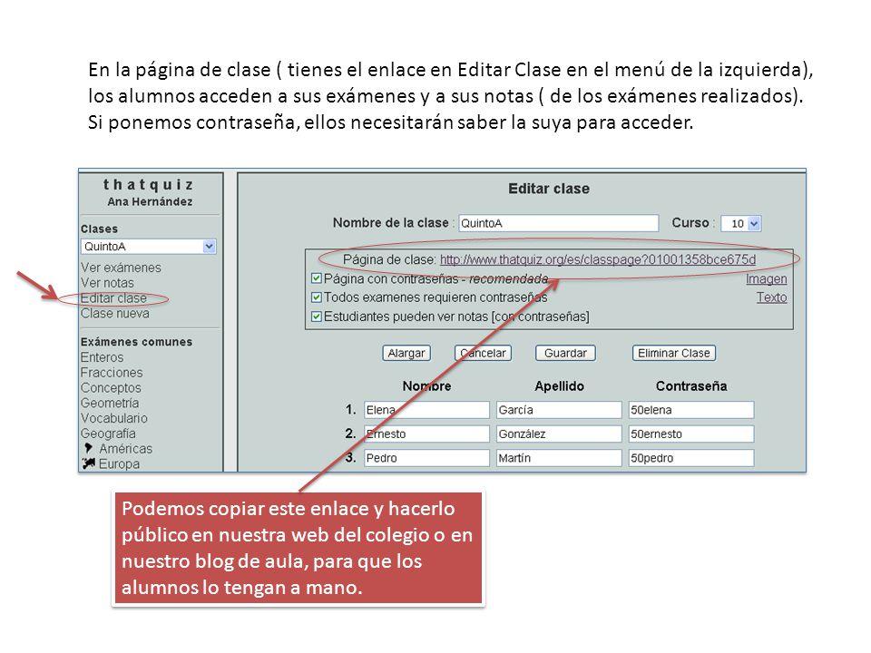 En la página de clase ( tienes el enlace en Editar Clase en el menú de la izquierda), los alumnos acceden a sus exámenes y a sus notas ( de los exámenes realizados).
