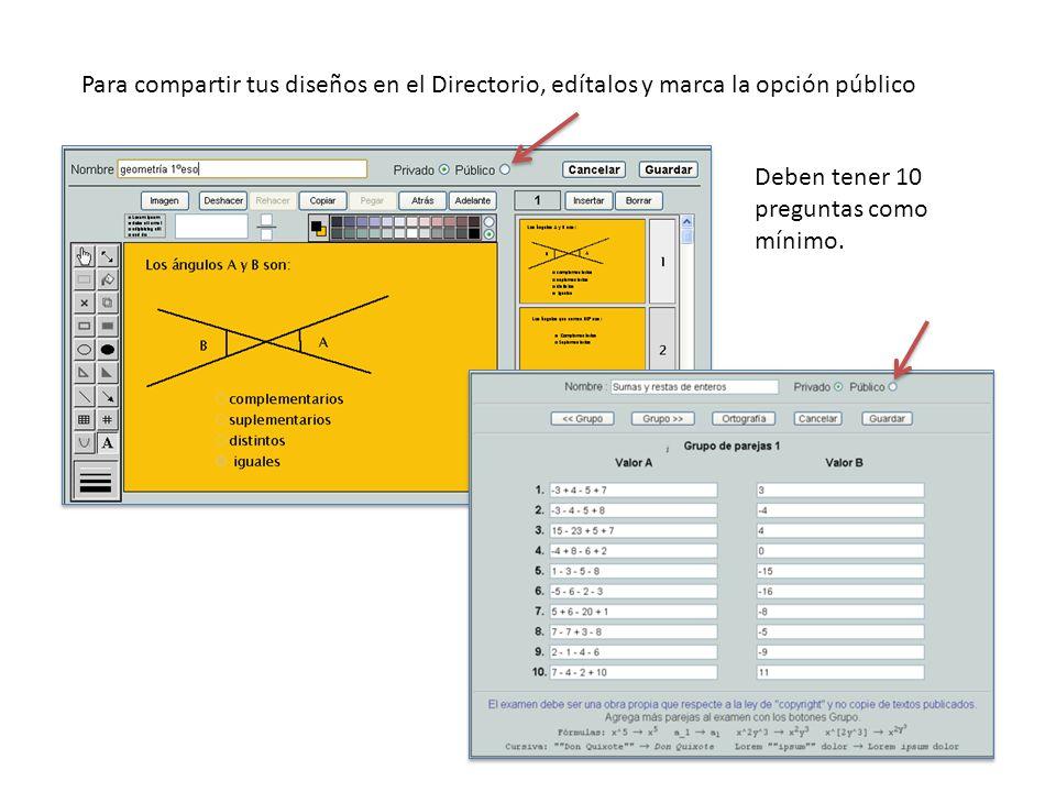 Para compartir tus diseños en el Directorio, edítalos y marca la opción público Deben tener 10 preguntas como mínimo.