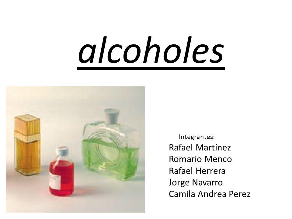 alcoholes Integrantes: Rafael Martínez Romario Menco Rafael Herrera Jorge Navarro Camila Andrea Perez