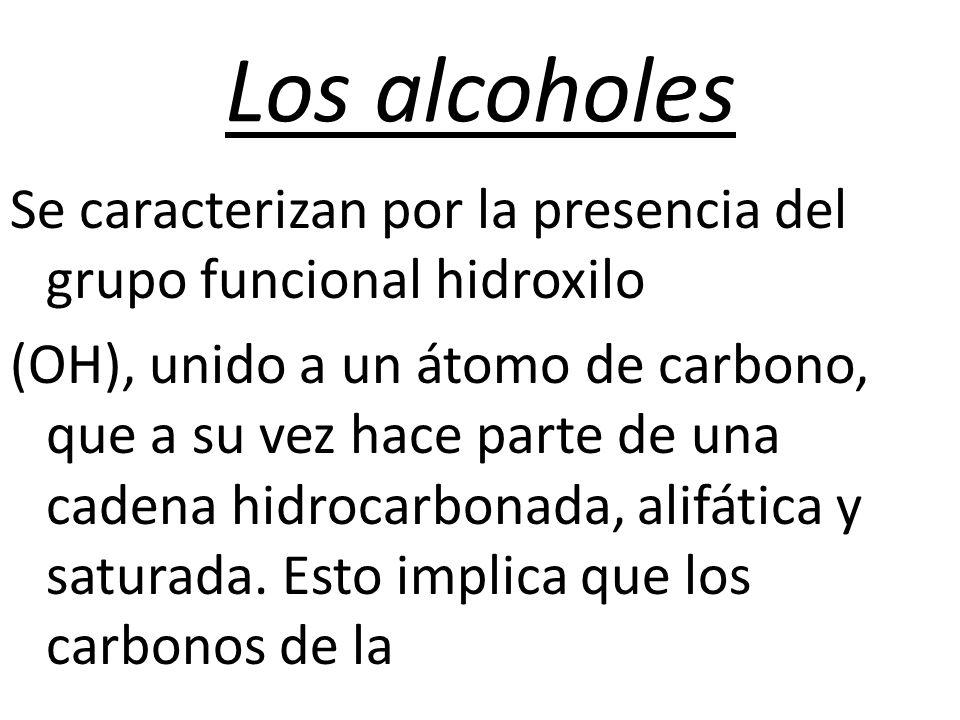 Los alcoholes Se caracterizan por la presencia del grupo funcional hidroxilo (OH), unido a un átomo de carbono, que a su vez hace parte de una cadena hidrocarbonada, alifática y saturada.