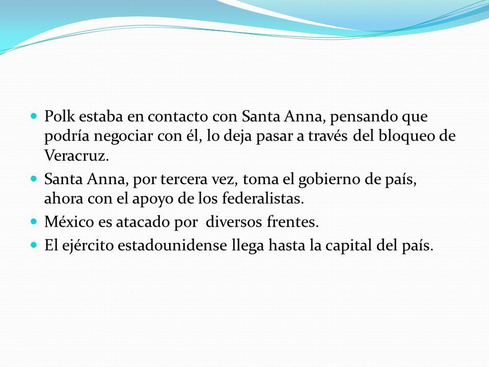 Polk estaba en contacto con Santa Anna, pensando que podría negociar con él, lo deja pasar a través del bloqueo de Veracruz. Santa Anna, por tercera v