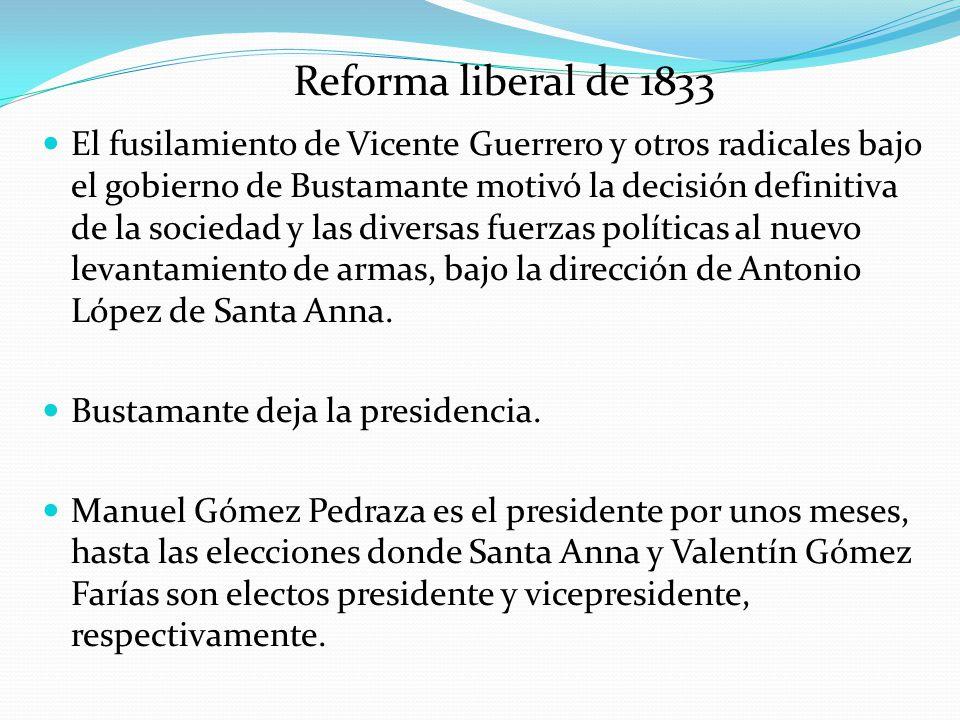 El fusilamiento de Vicente Guerrero y otros radicales bajo el gobierno de Bustamante motivó la decisión definitiva de la sociedad y las diversas fuerz