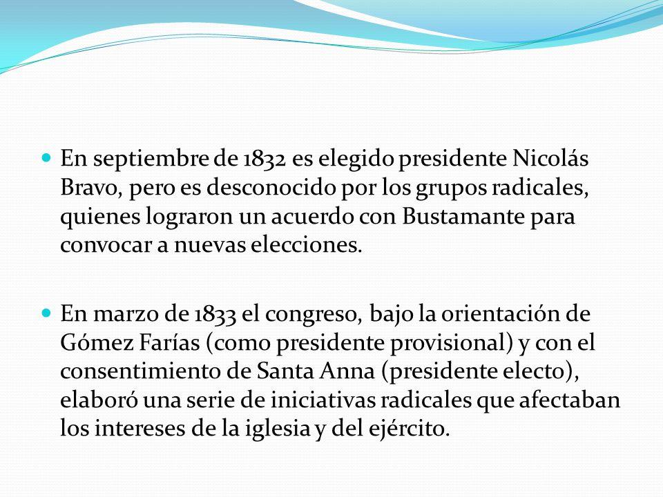 En septiembre de 1832 es elegido presidente Nicolás Bravo, pero es desconocido por los grupos radicales, quienes lograron un acuerdo con Bustamante pa