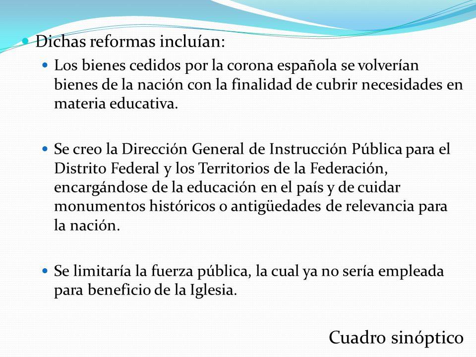 Dichas reformas incluían: Los bienes cedidos por la corona española se volverían bienes de la nación con la finalidad de cubrir necesidades en materia