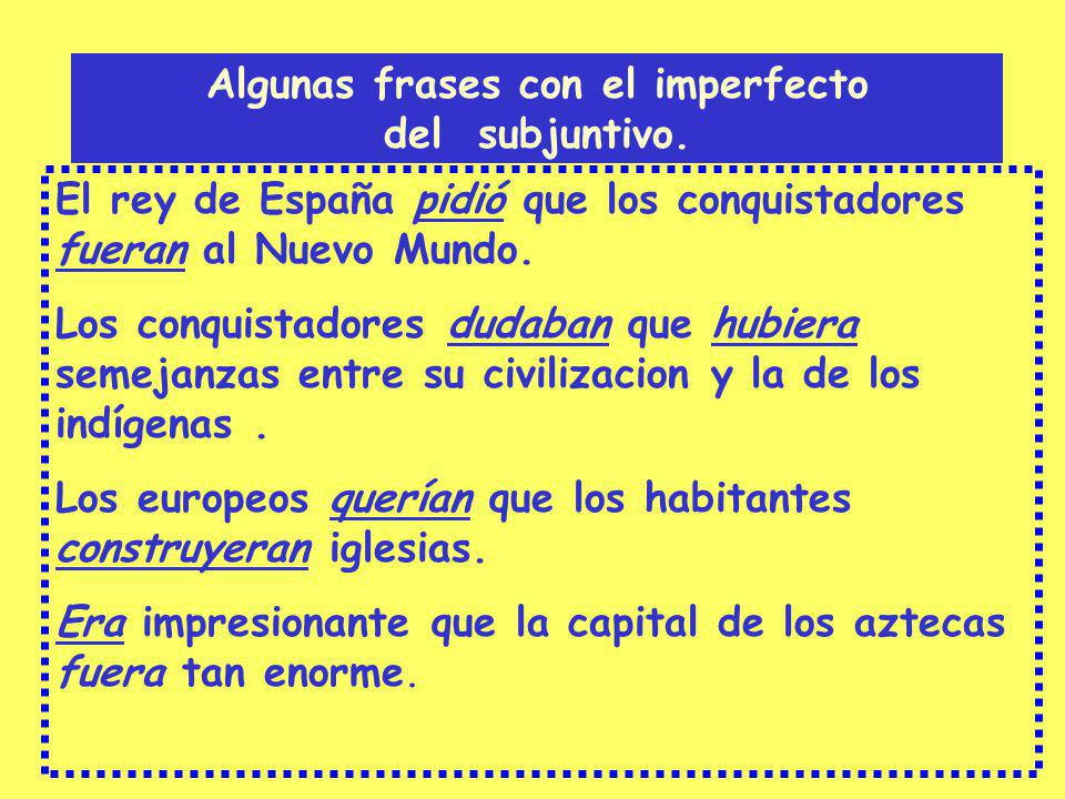 Algunas frases con el imperfecto del subjuntivo. El rey de España pidió que los conquistadores fueran al Nuevo Mundo. Los conquistadores dudaban que h