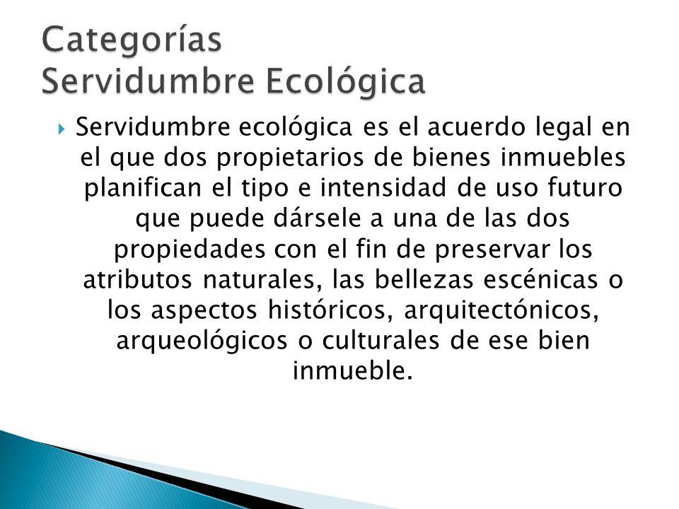 Servidumbre ecológica es el acuerdo legal en el que dos propietarios de bienes inmuebles planifican el tipo e intensidad de uso futuro que puede dárse