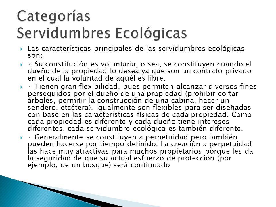 Las características principales de las servidumbres ecológicas son: · Su constitución es voluntaria, o sea, se constituyen cuando el dueño de la propi