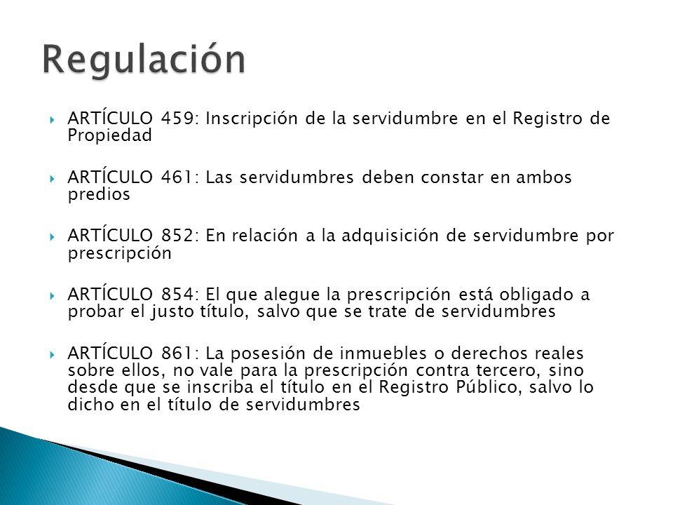 ARTÍCULO 459: Inscripción de la servidumbre en el Registro de Propiedad ARTÍCULO 461: Las servidumbres deben constar en ambos predios ARTÍCULO 852: En
