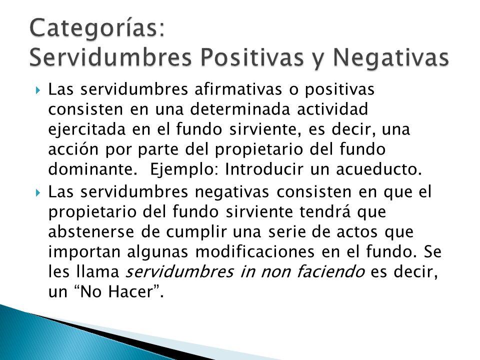 Las servidumbres afirmativas o positivas consisten en una determinada actividad ejercitada en el fundo sirviente, es decir, una acción por parte del p