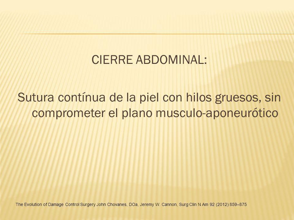 CIERRE ABDOMINAL: Sutura contínua de la piel con hilos gruesos, sin comprometer el plano musculo-aponeurótico The Evolution of Damage Control Surgery