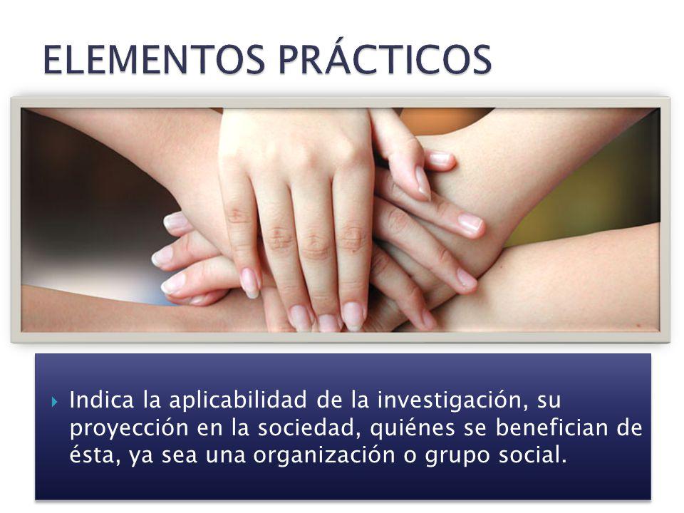 Indica la aplicabilidad de la investigación, su proyección en la sociedad, quiénes se benefician de ésta, ya sea una organización o grupo social.