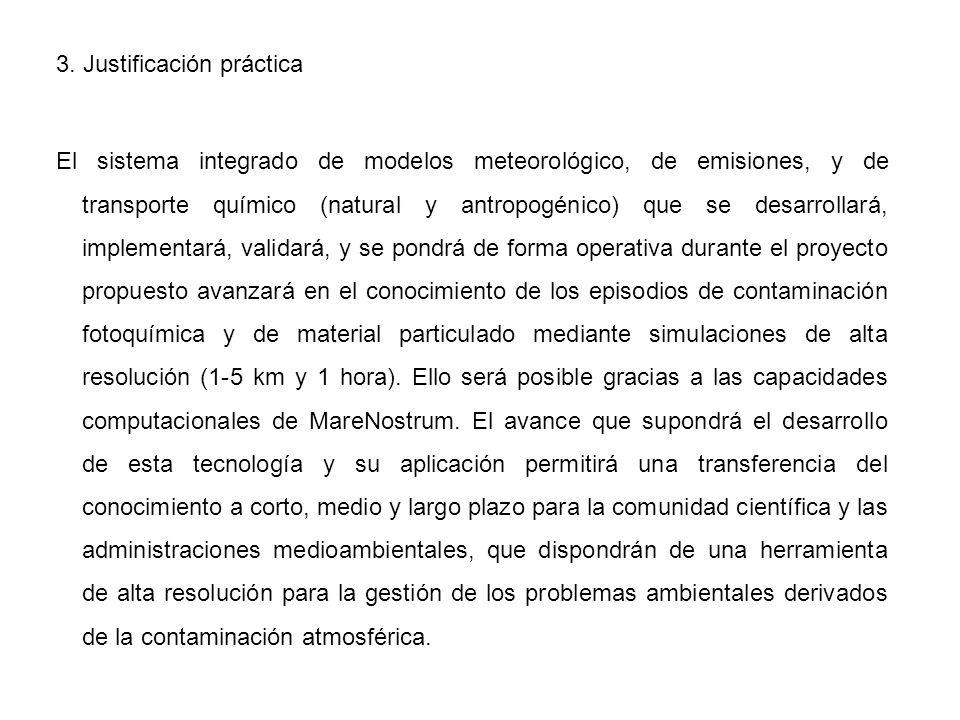 3. Justificación práctica El sistema integrado de modelos meteorológico, de emisiones, y de transporte químico (natural y antropogénico) que se desarr