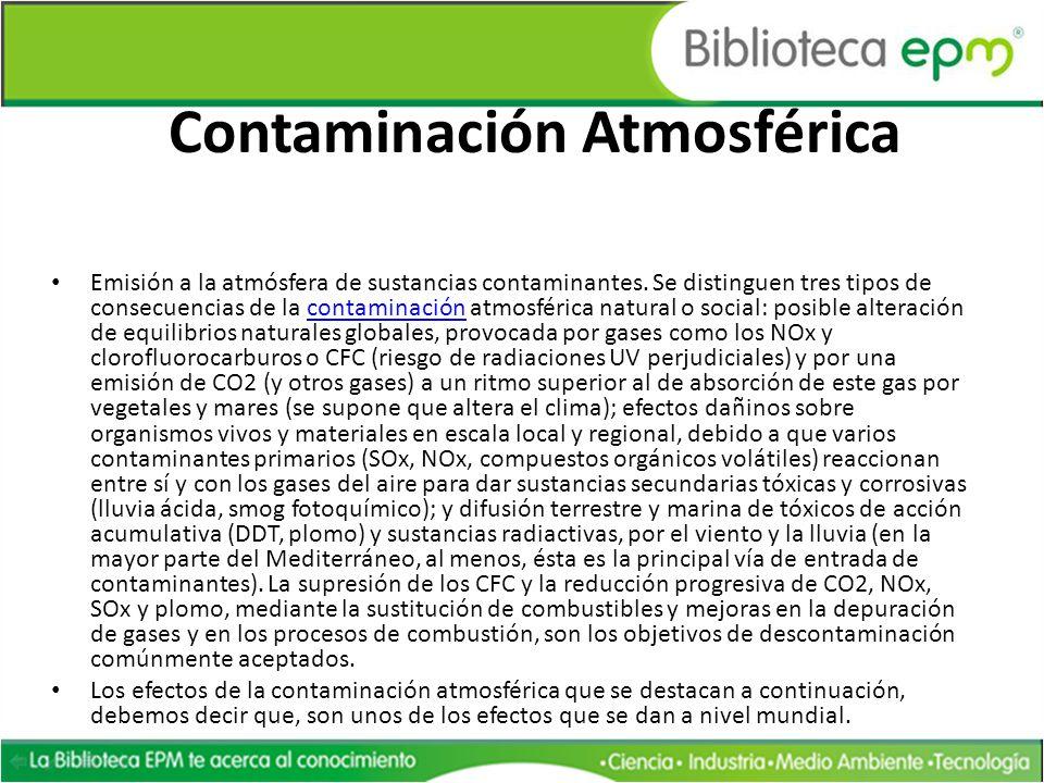 Contaminación Atmosférica Emisión a la atmósfera de sustancias contaminantes. Se distinguen tres tipos de consecuencias de la contaminación atmosféric