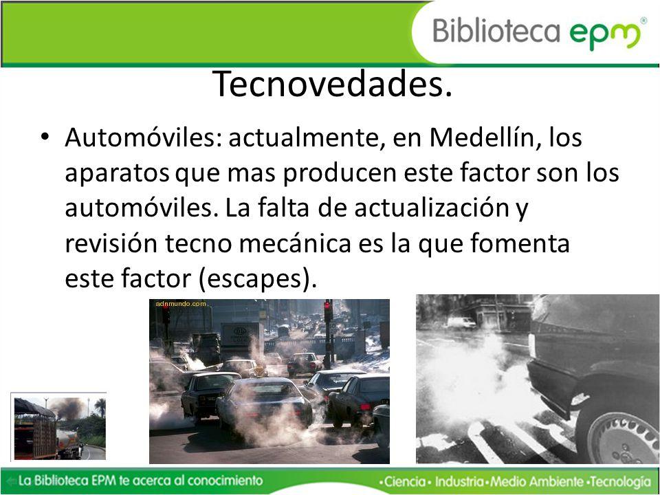 Tecnovedades. Automóviles: actualmente, en Medellín, los aparatos que mas producen este factor son los automóviles. La falta de actualización y revisi