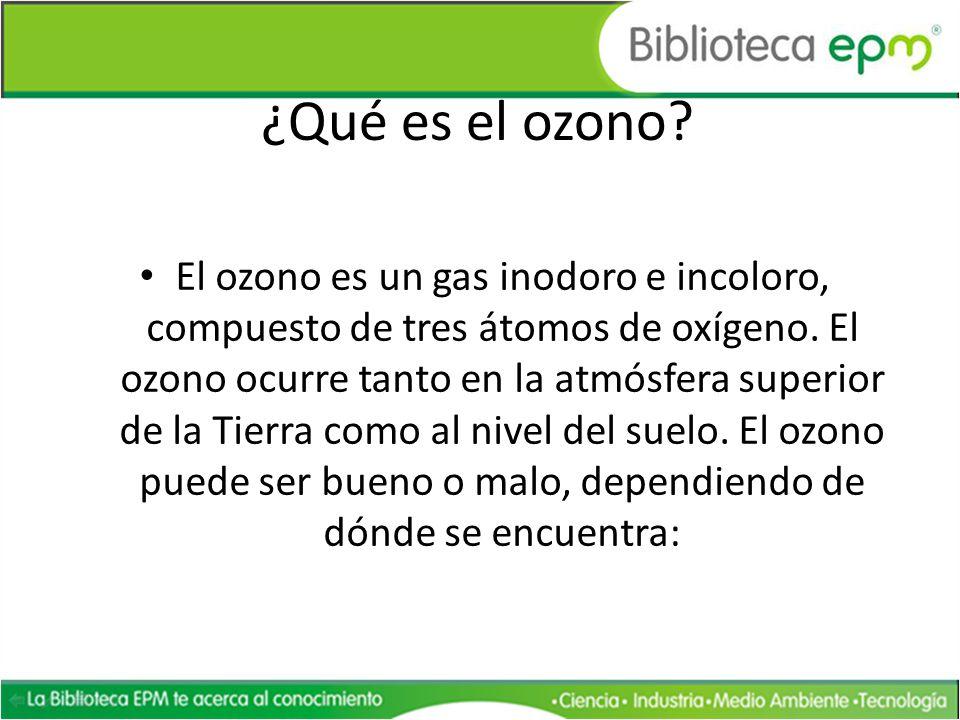 ¿Qué es el ozono? El ozono es un gas inodoro e incoloro, compuesto de tres átomos de oxígeno. El ozono ocurre tanto en la atmósfera superior de la Tie
