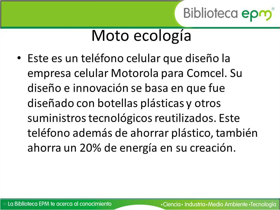 Moto ecología Este es un teléfono celular que diseño la empresa celular Motorola para Comcel. Su diseño e innovación se basa en que fue diseñado con b