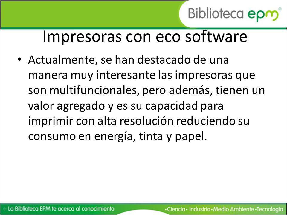 Impresoras con eco software Actualmente, se han destacado de una manera muy interesante las impresoras que son multifuncionales, pero además, tienen u