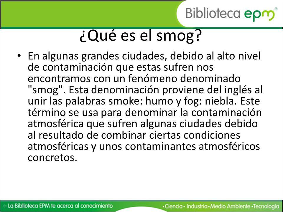 El smog Esta niebla densa y oscurecida smog , es una mezcla de niebla, humo y vapores que provienen de productos químicos.