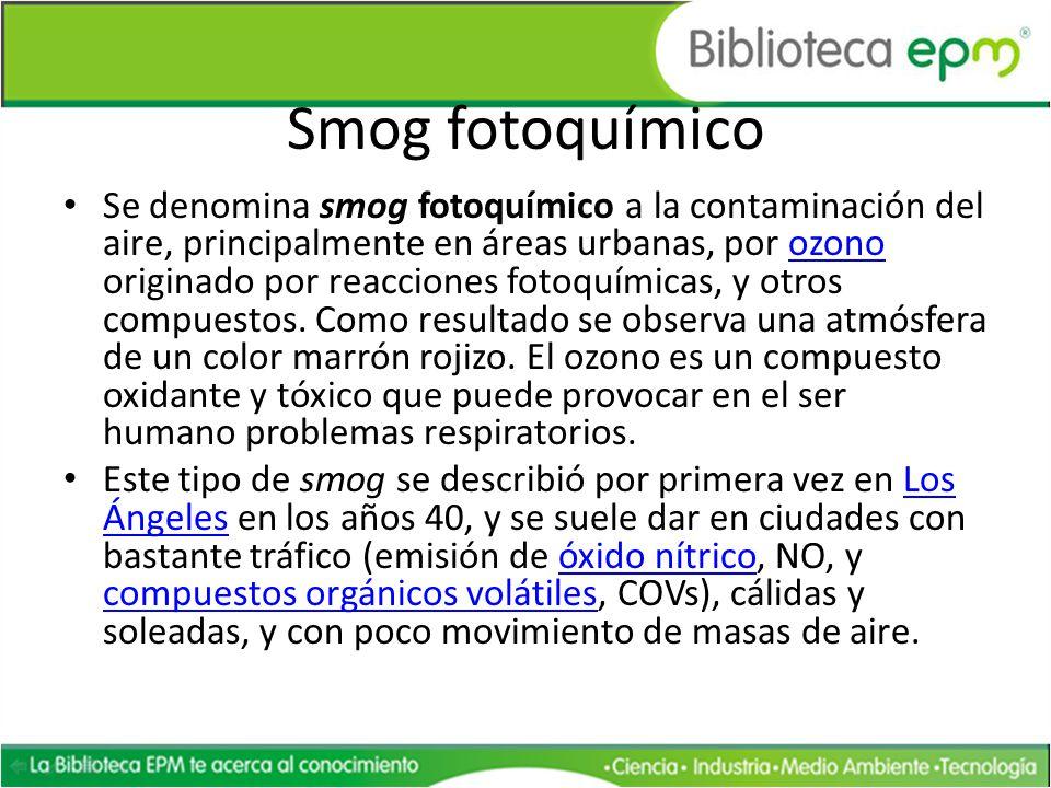 Smog fotoquímico Se denomina smog fotoquímico a la contaminación del aire, principalmente en áreas urbanas, por ozono originado por reacciones fotoquí
