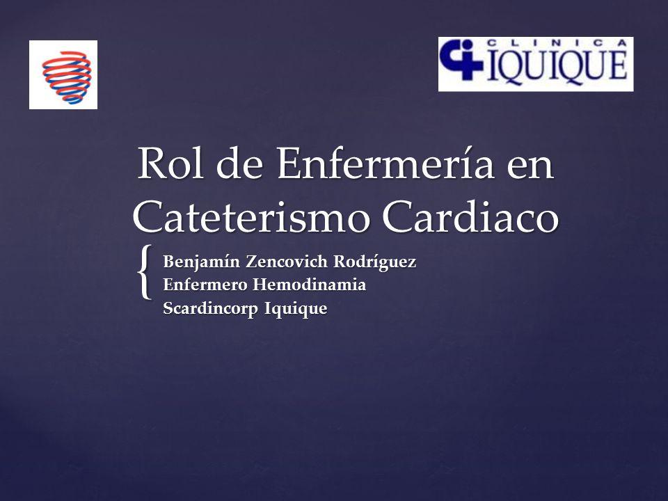 { Rol de Enfermería en Cateterismo Cardiaco Benjamín Zencovich Rodríguez Enfermero Hemodinamia Scardincorp Iquique