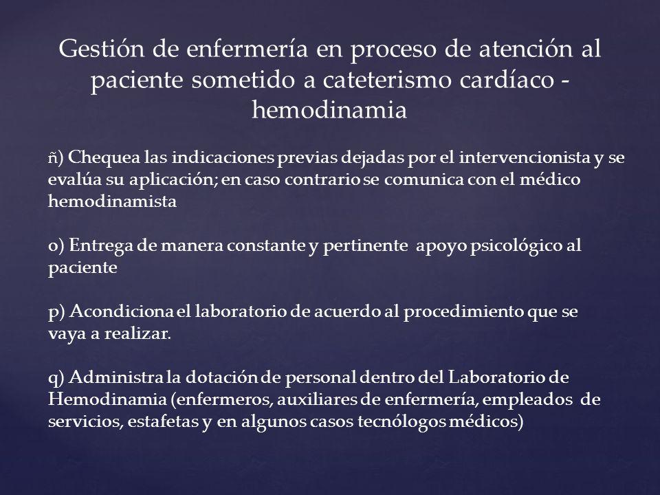 ñ ) Chequea las indicaciones previas dejadas por el intervencionista y se evalúa su aplicación; en caso contrario se comunica con el médico hemodinami