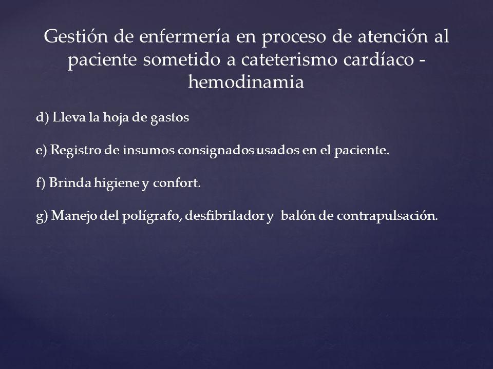 Gestión de enfermería en proceso de atención al paciente sometido a cateterismo cardíaco - hemodinamia d) Lleva la hoja de gastos e) Registro de insumos consignados usados en el paciente.
