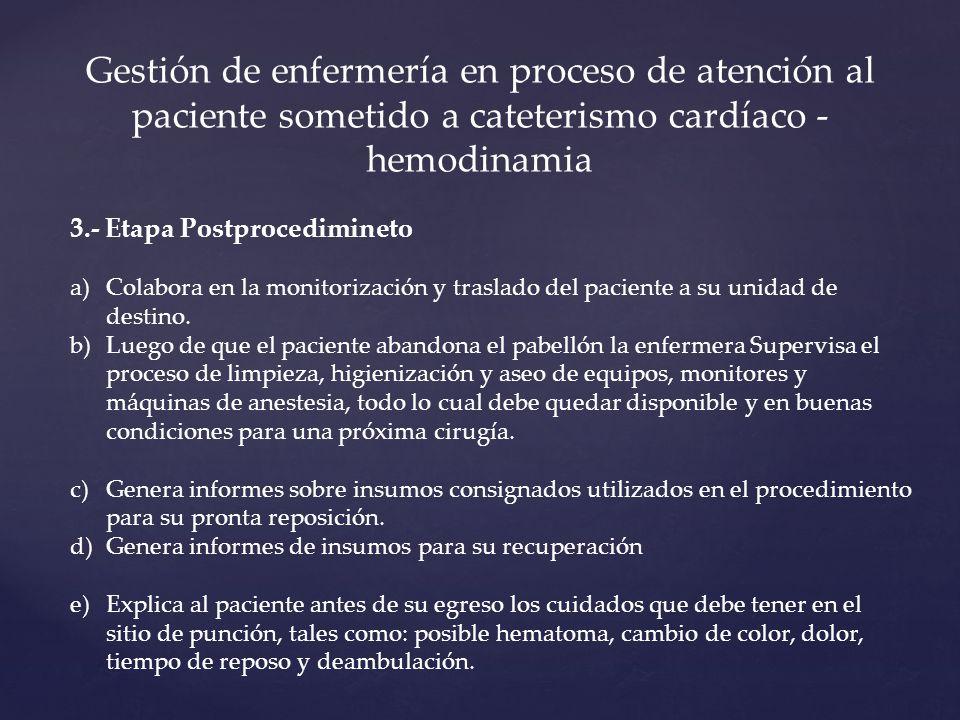 Gestión de enfermería en proceso de atención al paciente sometido a cateterismo cardíaco - hemodinamia 3.- Etapa Postprocedimineto a)Colabora en la monitorización y traslado del paciente a su unidad de destino.