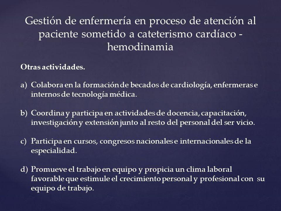 Gestión de enfermería en proceso de atención al paciente sometido a cateterismo cardíaco - hemodinamia Otras actividades. a)Colabora en la formación d
