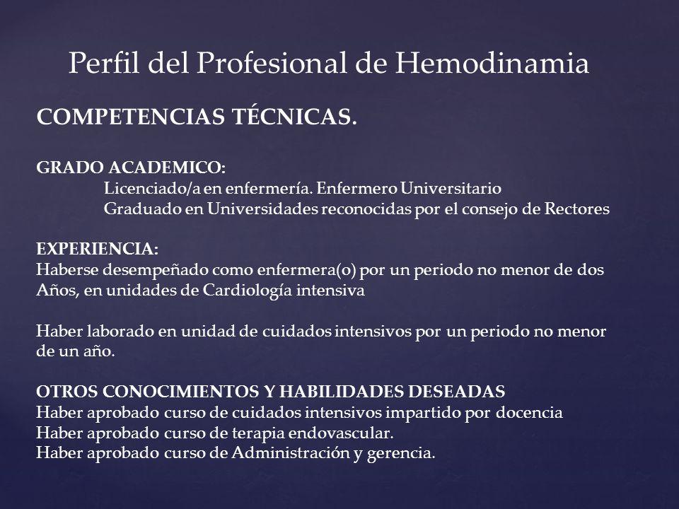 Perfil del Profesional de Hemodinamia COMPETENCIAS TÉCNICAS. GRADO ACADEMICO: Licenciado/a en enfermería. Enfermero Universitario Graduado en Universi