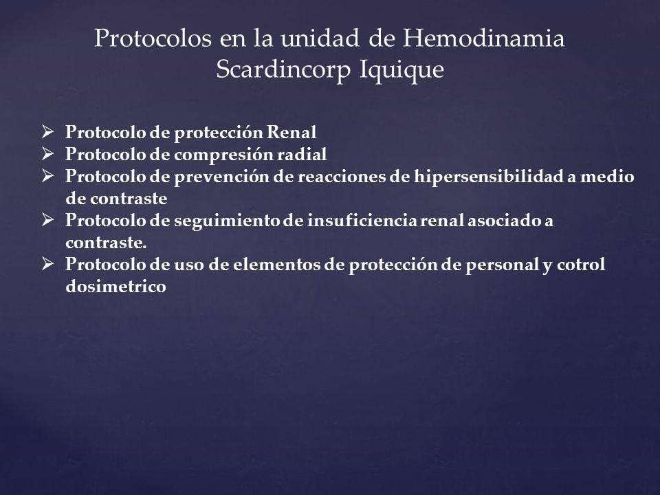 Protocolos en la unidad de Hemodinamia Scardincorp Iquique Protocolo de protección Renal Protocolo de compresión radial Protocolo de prevención de reacciones de hipersensibilidad a medio de contraste Protocolo de seguimiento de insuficiencia renal asociado a contraste.