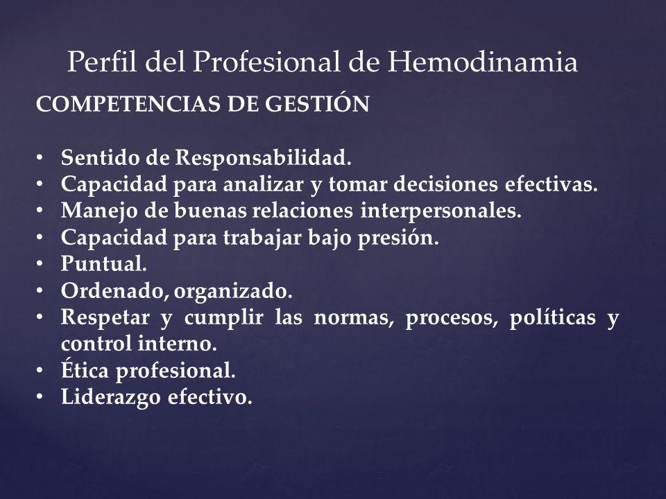 Perfil del Profesional de Hemodinamia COMPETENCIAS DE GESTIÓN Sentido de Responsabilidad. Capacidad para analizar y tomar decisiones efectivas. Manejo