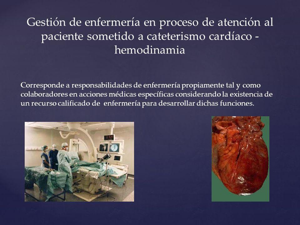 Gestión de enfermería en proceso de atención al paciente sometido a cateterismo cardíaco - hemodinamia Corresponde a responsabilidades de enfermería p