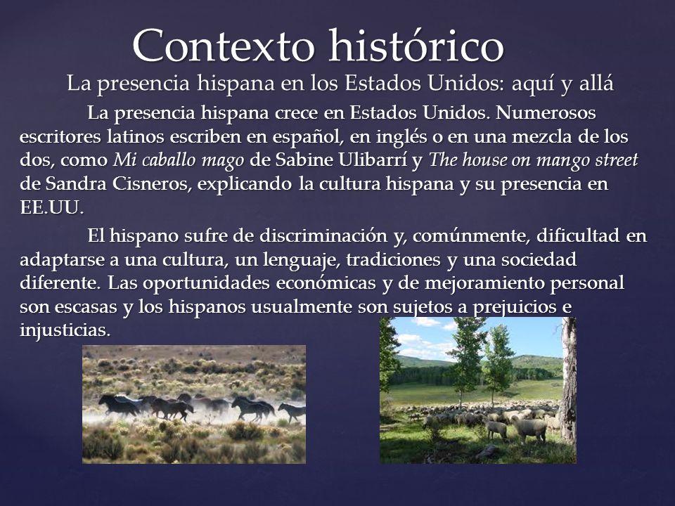 La presencia hispana en los Estados Unidos: aquí y allá La presencia hispana crece en Estados Unidos. Numerosos escritores latinos escriben en español