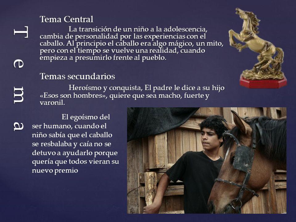 Tema Central La transición de un niño a la adolescencia, cambia de personalidad por las experiencias con el caballo. Al principio el caballo era algo