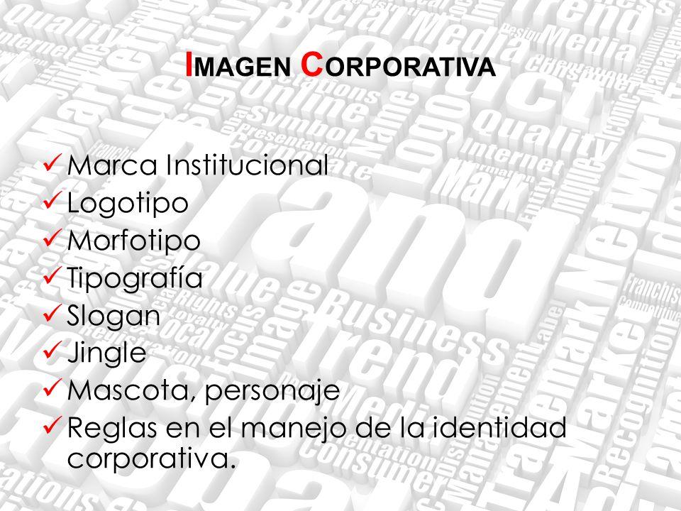 Marca Institucional Logotipo Morfotipo Tipografía Slogan Jingle Mascota, personaje Reglas en el manejo de la identidad corporativa.