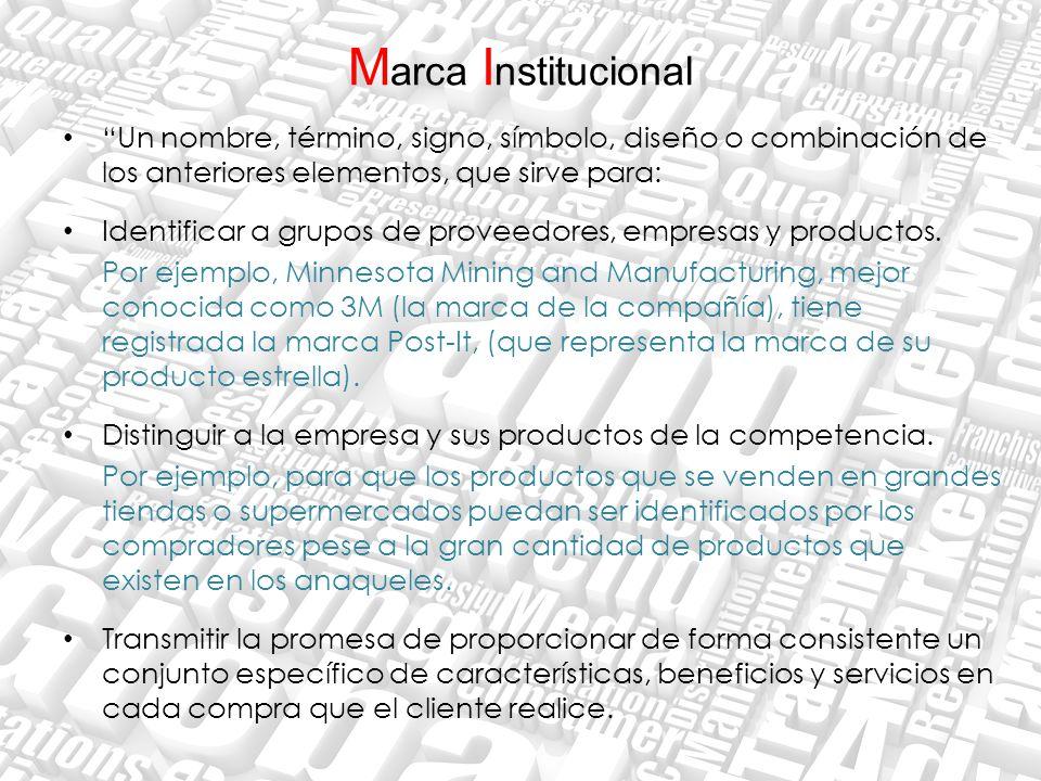 M arca I nstitucional Un nombre, término, signo, símbolo, diseño o combinación de los anteriores elementos, que sirve para: Identificar a grupos de pr