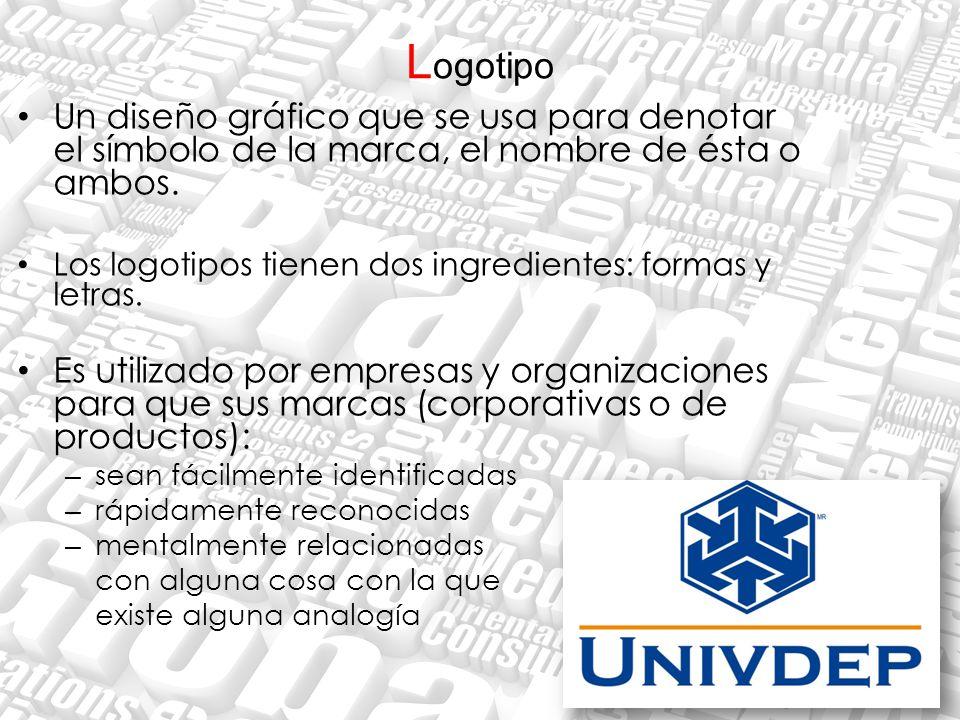 L ogotipo Un diseño gráfico que se usa para denotar el símbolo de la marca, el nombre de ésta o ambos. Los logotipos tienen dos ingredientes: formas y