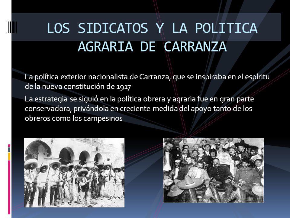 La política exterior nacionalista de Carranza, que se inspiraba en el espíritu de la nueva constitución de 1917 La estrategia se siguió en la política