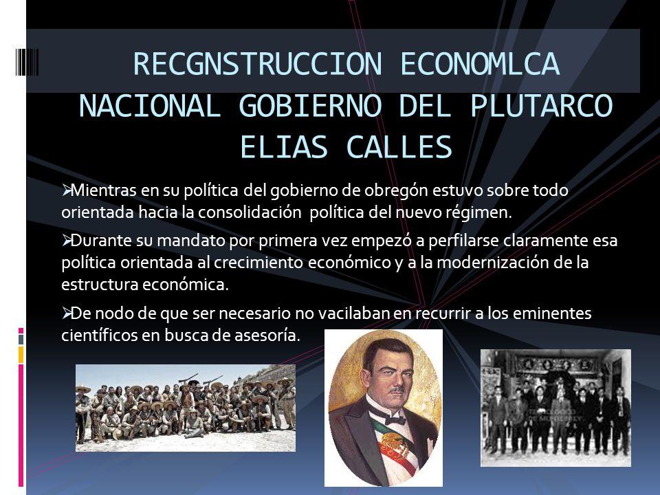 Mientras en su política del gobierno de obregón estuvo sobre todo orientada hacia la consolidación política del nuevo régimen. Durante su mandato por
